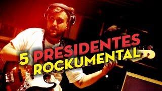 5 Presidentes - Rockumental // Caligo Films