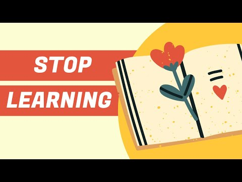 Why You Need to Stop Learning - How to Take Immediate Action