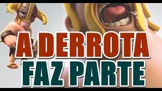 A DERROTA FAZ PARTE ll CLASH OF CLANS ll