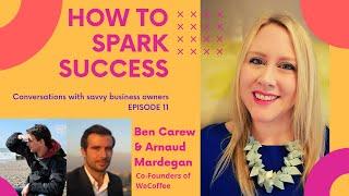 How to Spark Success -  Episode 11 - WeCoffee Co-founders Ben Carew & Arnaud Mardegan