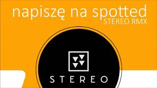 STEREO - Napiszę Na Spotted (Stereo RMX) [Official Audio]