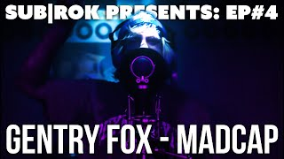 "SUB|ROK PRESENTS (S1:EP#4) Gentry Fox - ""Madcap"""