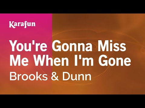 Karaoke You're Gonna Miss Me When I'm Gone - Brooks & Dunn *