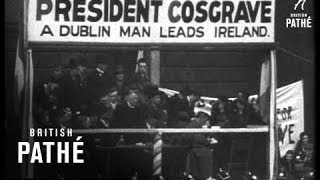 De Valera - Men Riot In Dublin As Election End (1932)