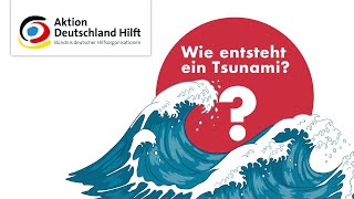 Was ist ein Tsunami und wie entsteht er?