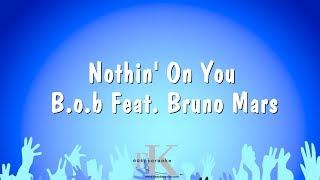 Nothin' On You - B.O.B Feat. Bruno Mars (Karaoke Version)