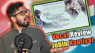 Toh Aagaye Hum | Jubin Nautiyal | Vocal Review | Mithoon