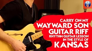 How to Play Carry On My Wayward Son - Kansas' Carry On My Wayward Son Guitar Lesson