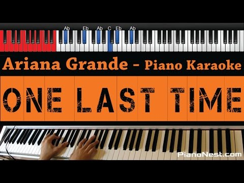 Ariana Grande - One Last Time - HIGHER Key (Piano Karaoke / Sing Along)