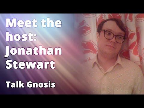 [Talk Gnosis] Meet the Host: Jonathan Stewart