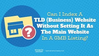 Can I Index A TLD (Business) Website Without Setting It As The Main Website In A GMB Listing?