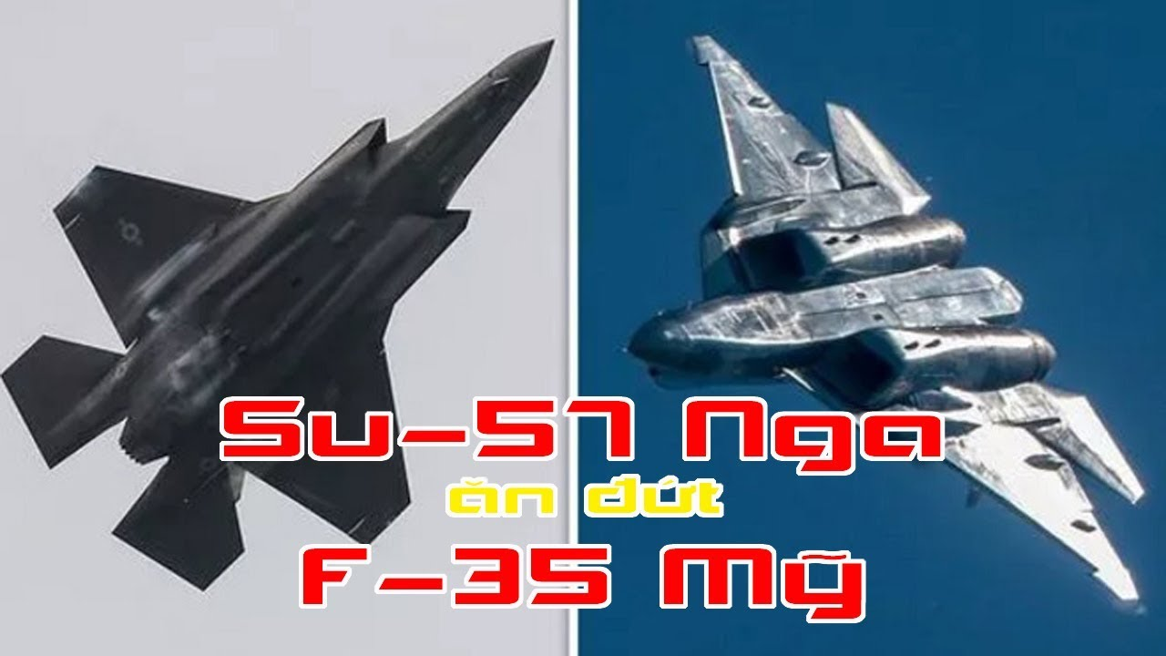 Báo Anh Su 57 Nga ăn đứt F 35 Mỹ