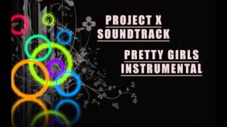 Project X - Pretty Girls Instrumental