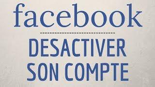 Comment DESACTIVER son COMPTE Facebook