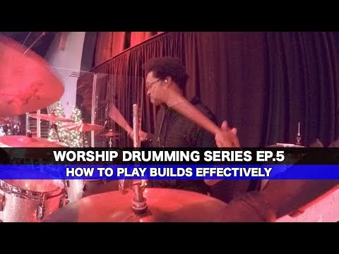 HOW To PLAY BUILDS EFFECTIVELY - Worship Drumming Series Ep5
