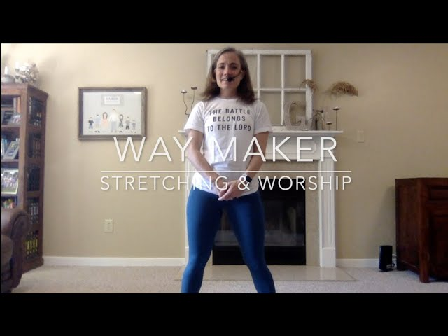 Way Maker - Stretching & Worship