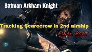 Batman Arkham Knight - Tracking Scarecrow in Stagg 2nd airship - Final Part