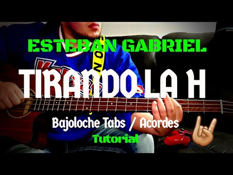Tirando La H – Esteban Gabriel – Tutorial – BAJOLOCHE – tabs – Acordes