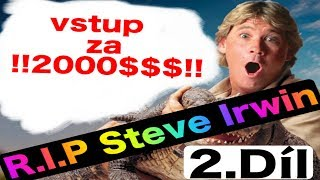 2000 $$$ VSTUPNÉ !!OMG!! - STÁLO TO ZA TO OPRAVDU?! //R.I.P//STEVE IRWIN..2.DÍL