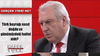 Gerçek Fikri Ne - 26 Ocak 2019 (Türk bayrağı nasıl doğdu ve günümüzdeki halini aldı?)
