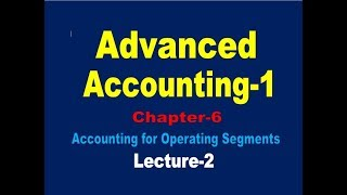 Accounting for Operating segments// Advanced Accounting-1// Operating segments Class-2