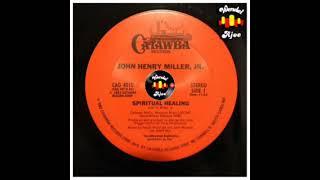 John Henry Miller, Jr - Spiritual Healing