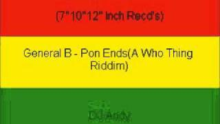 General B - Pon Ends(A Who Thing Riddim)