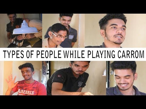 TYPES OF PEOPLE WHILE PLAYING CARROM