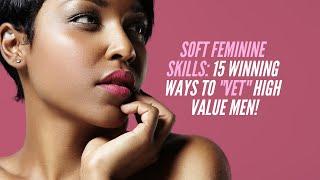 How to Vet: 15 Feminine Ways to Spot a High Value Man!