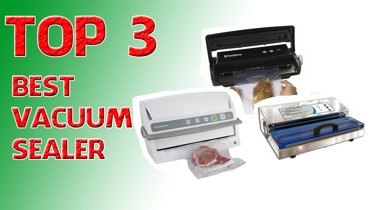 top 3 best vacuum sealer reviews vacuum sealer reviews youtube