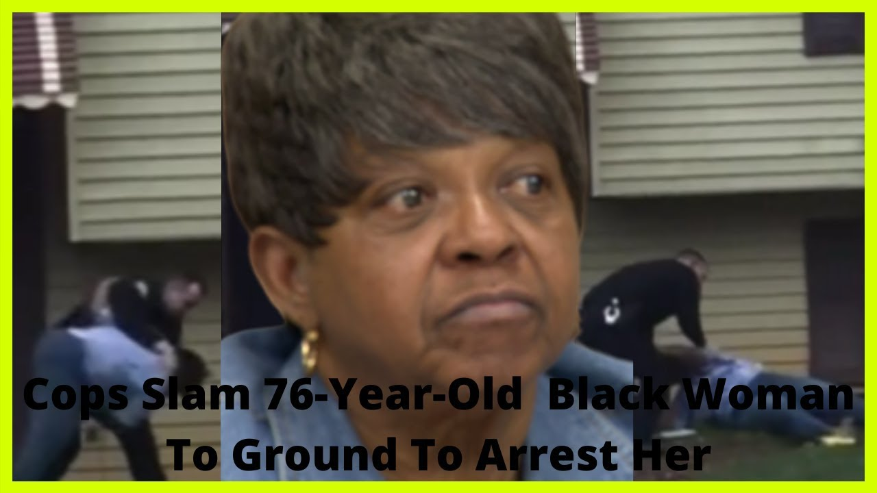 |NEWS| Cops Slam 76-Year-Old  Black Woman To Ground To Arrest Her