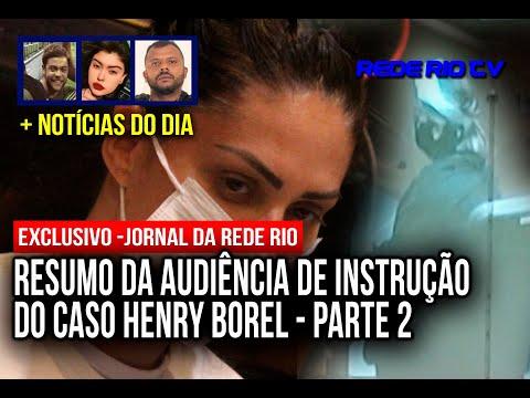 JORNAL DA REDE RIO: CONTINUAÇÃO RESUMO AUDIÊNCIA CASO HENRY BOREL + NOTÍCIAS DO DIA