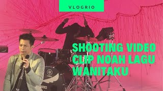 VLOGRIO - Shooting Video Clip NOAH lagu Wanitaku