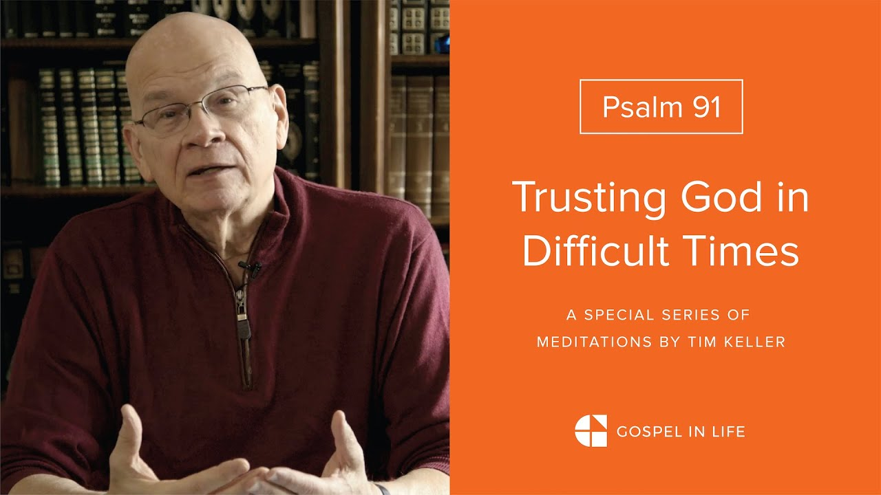 Trusting God in Difficult Times - Psalm 91 Meditation by Tim Keller