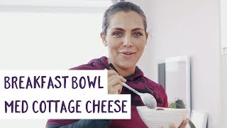 Funkygine lager breakfast bowl med Cottage Cheese