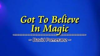 Got To Believe in Magic - KARAOKE - As popularized by David Pomeranz