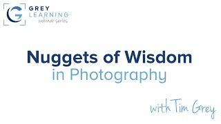 Nuggets of Wisdom in Photography - GreyLearning Webinar