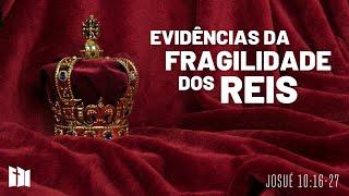 Evidências da fragilidade dos reis | Rev. Fabiano Santos