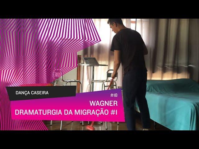Dança Caseira: Wagner (ep 18) - Dramaturgia da Migração #1