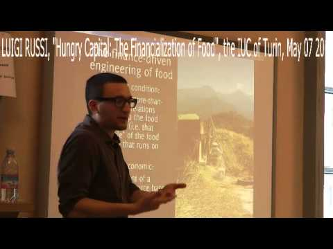 """2013/05/07 Luigi Russi, """"Hungry Capital: The Financialization of Food"""""""