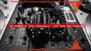 DJ HUSEYN ft Sura İskenderli - Bir Daha Yak (Remix)