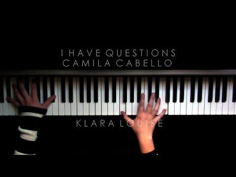 I HAVE QUESTIONS | Camila Cabello Piano Cover