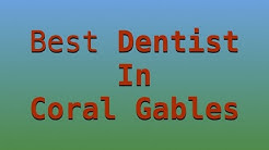 Best Dentist in Coral Gables FL Reviewed