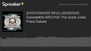 Episode#20-ARCHIVE-The Great Judas Priest Debate