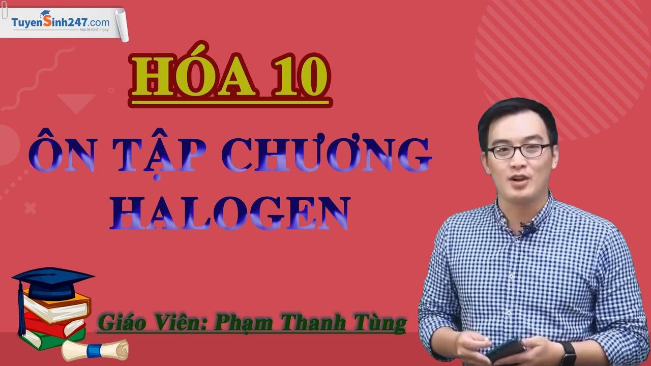 Ôn tập chương Halogen – Hóa 10 – Thầy Phạm Thanh Tùng