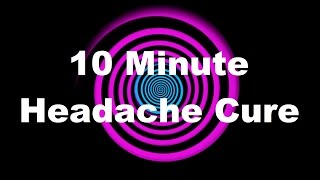 Hypnosis: 10 Minute Headache Cure (Request)