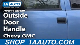 how to install replace outside door handle chevy gmc pickup truck suv 88 98 1aauto com