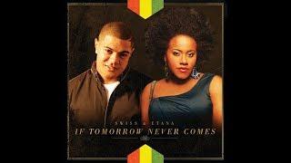 If Tomorrow Never Comes (Swiss Ft. Etana)