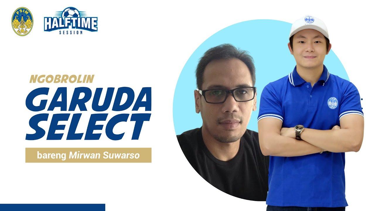 #HalftimeSession | Ngobrolin Garuda Select Bareng Mirwan Suwarso #3