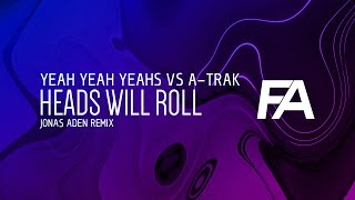 Yeah Yeah Yeahs vs A-Trak - Heads Will Roll (Jonas Aden Remix)